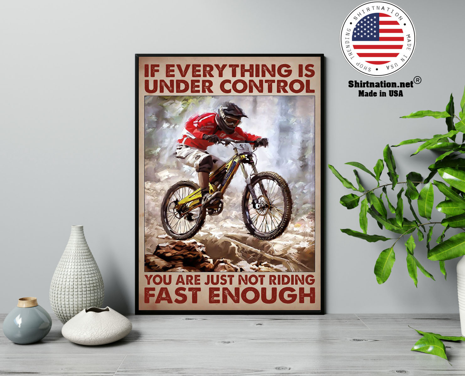 Mountain biking If everything is under control you are just not riding fast enough poster 13