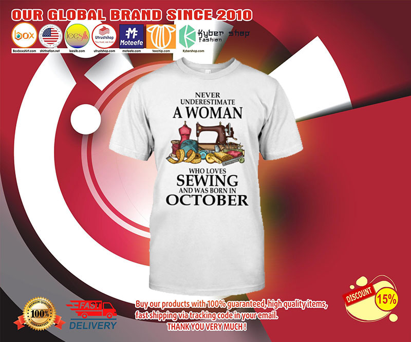 Never underestimate a woman who loves sewing and was born in october shirt 3