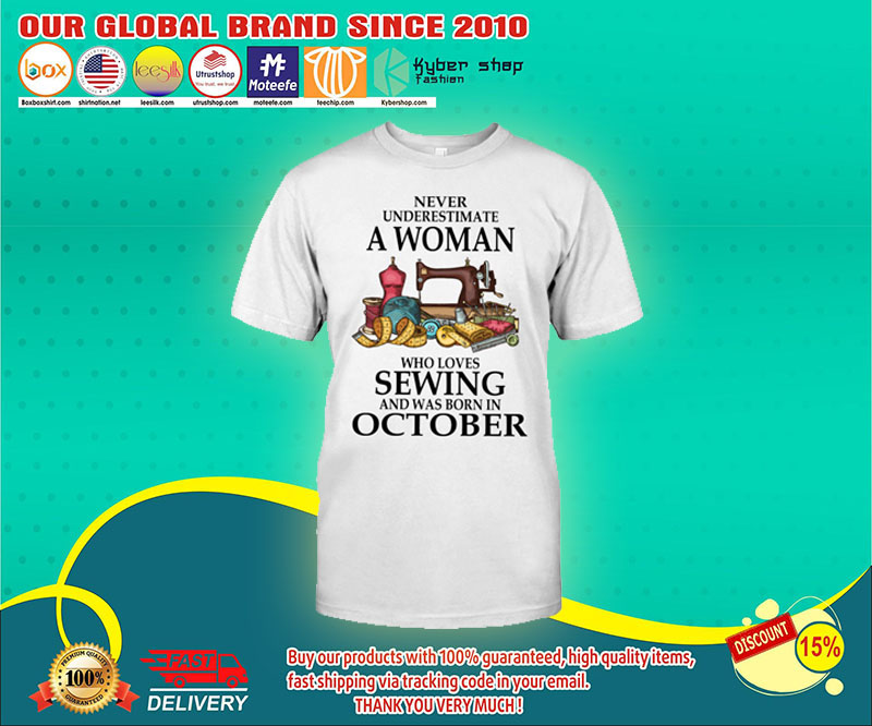 Never underestimate a woman who loves sewing and was born in october shirt 4