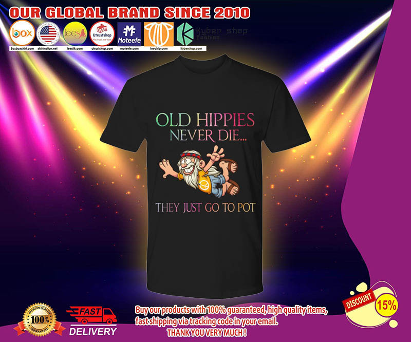 Old hippies never die they just go to pot shirt 3