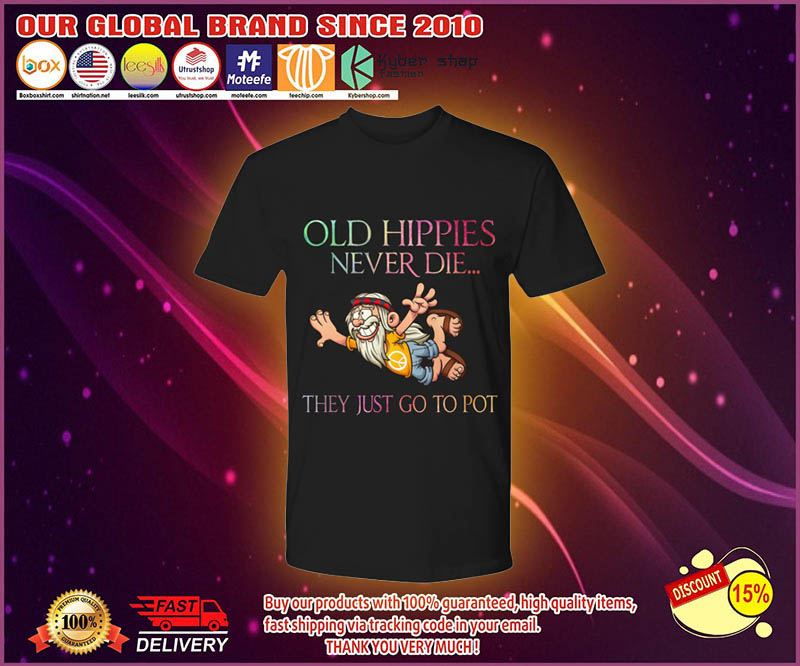 Old hippies never die they just go to pot shirt 4