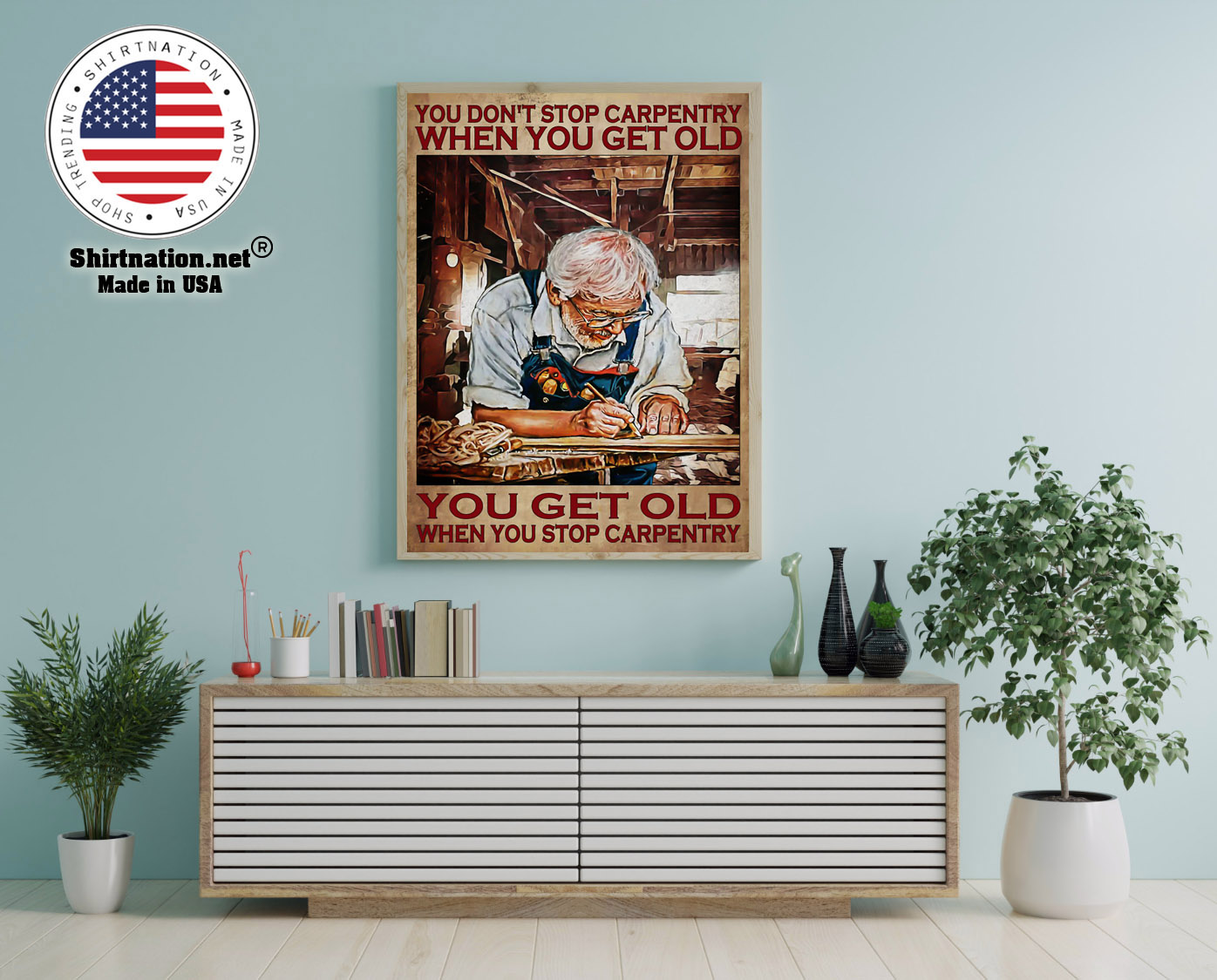 Old man You dont stop carpentry when you get old poster 12