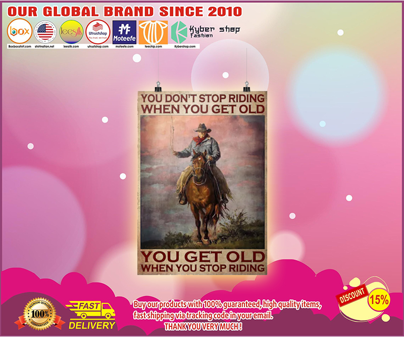 Old man cowboy You dont stop riding when you get old poster 3