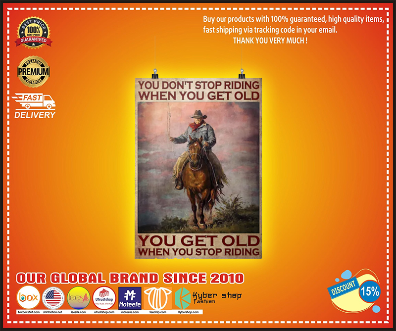 Old man cowboy You dont stop riding when you get old poster