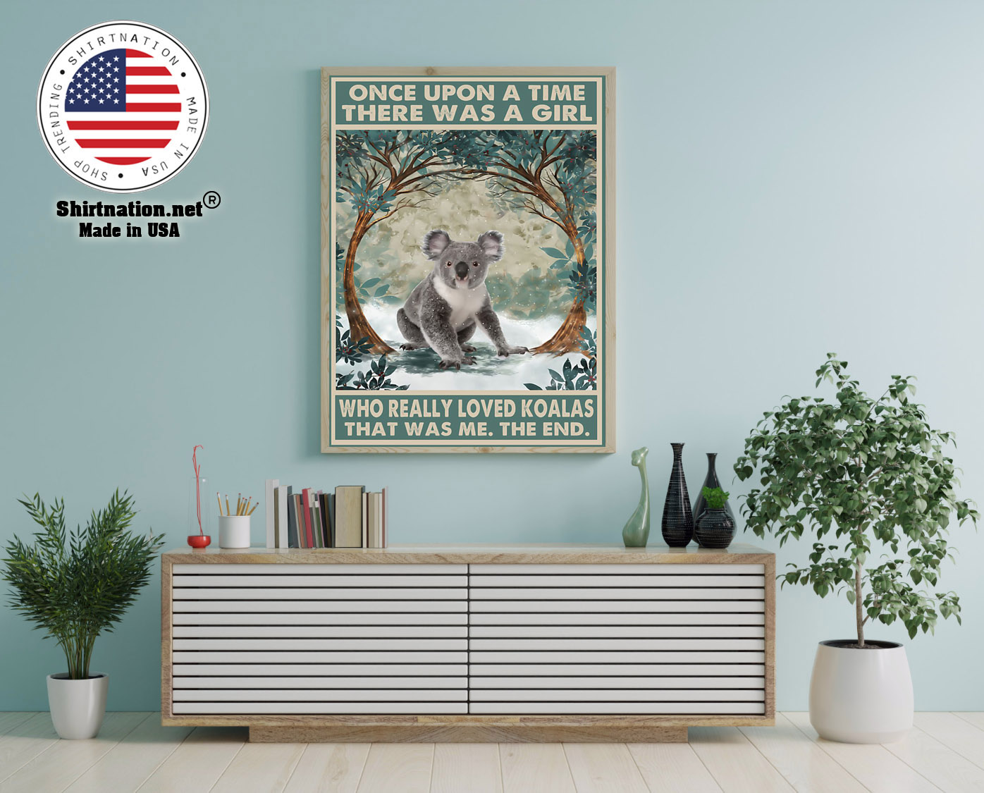 Once upon a time there was a girl who really loved koalas poster 12