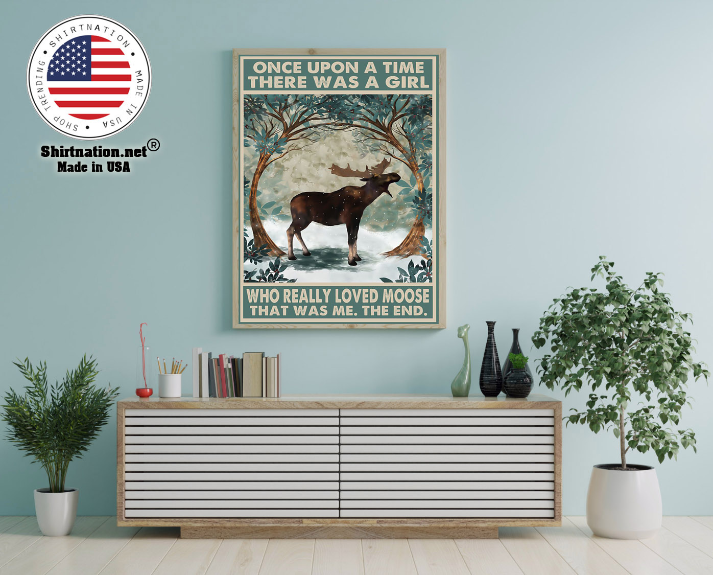 Once upon a time there was a girl who really loved moose poster 12