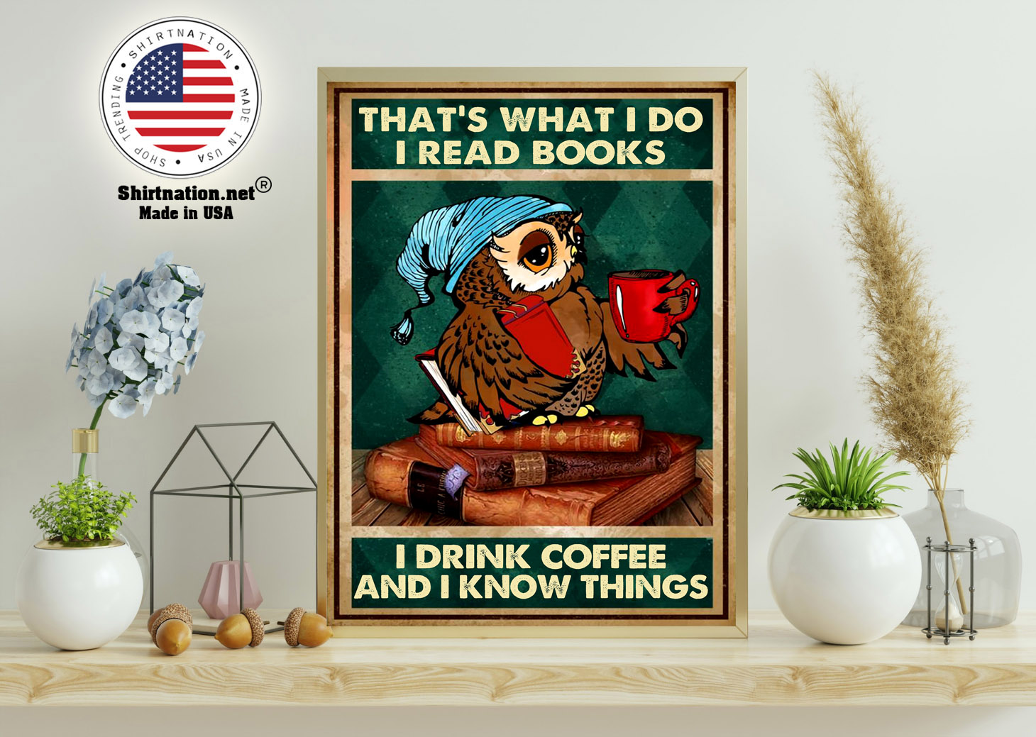 Owl thats what I do I read books I drink coffee and I know things poster 11