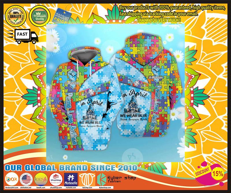 Peace love autism in April we wear blue 3D hoodie 1