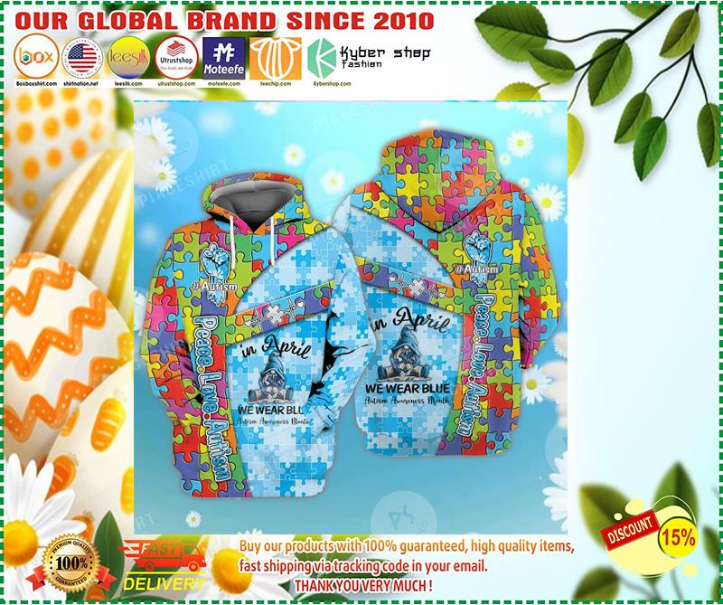 Peace love autism in April we wear blue 3D hoodie 3