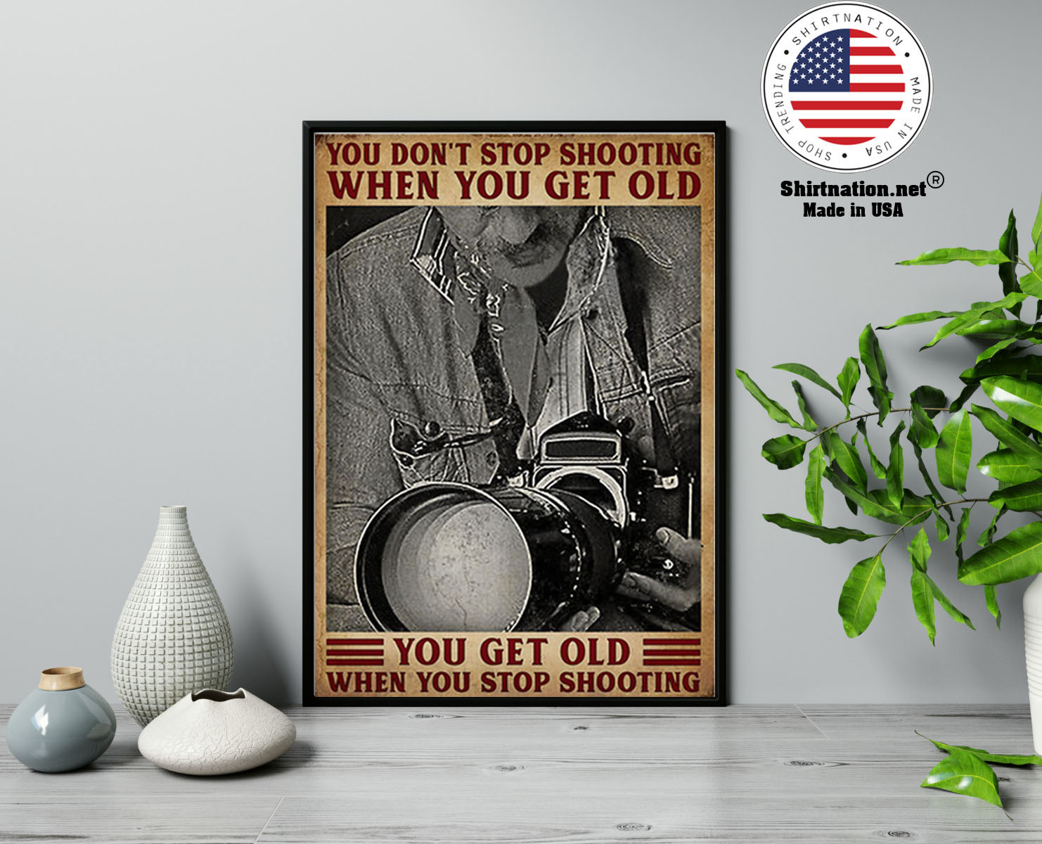Photography you dont stop shooting when you get old poster 2