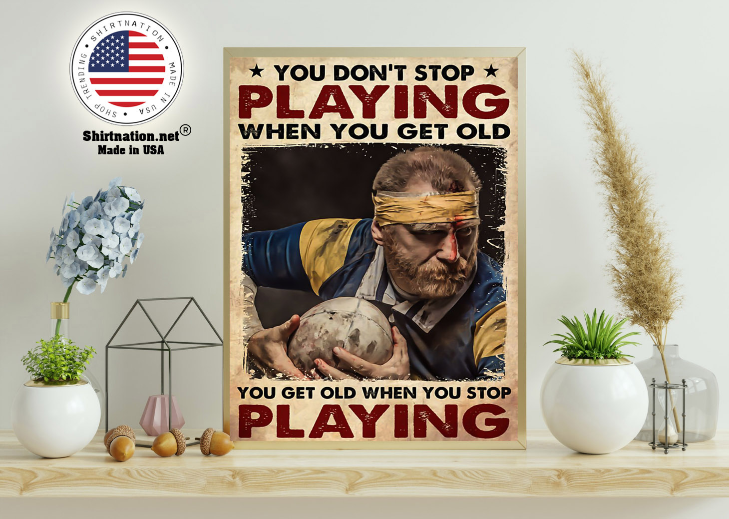 Rugby man you dont stop playing when you get old poster 11