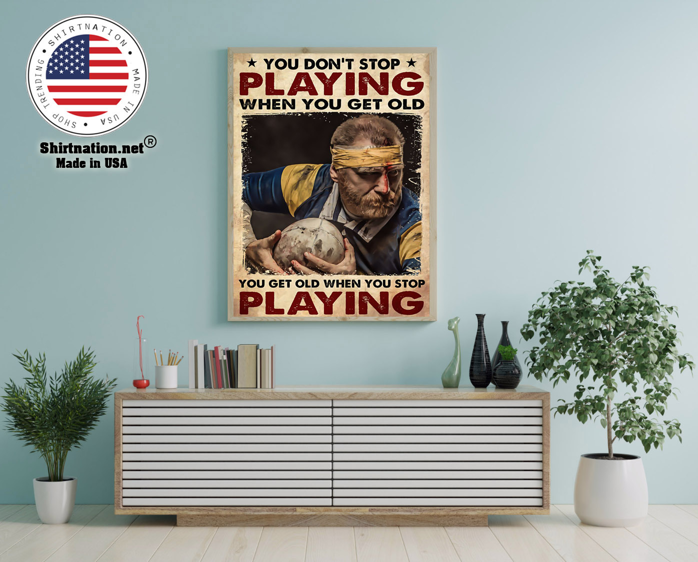 Rugby man you dont stop playing when you get old poster 12