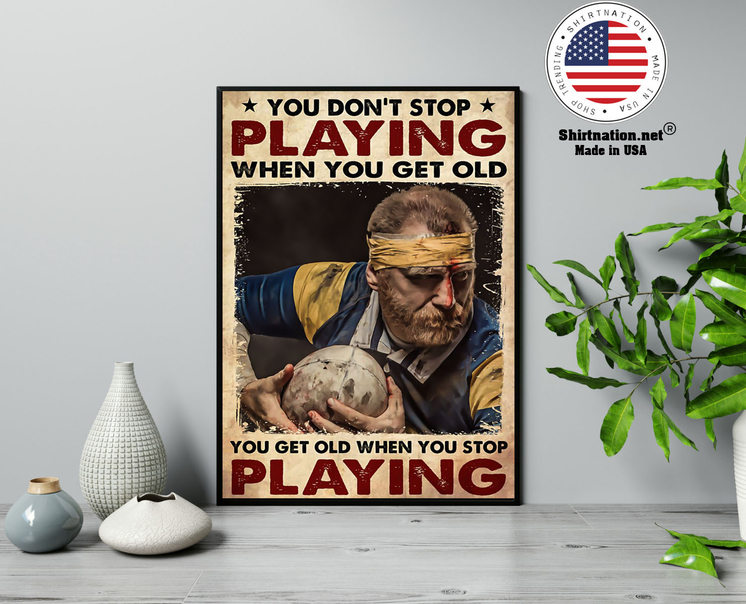 Rugby man you dont stop playing when you get old poster 13