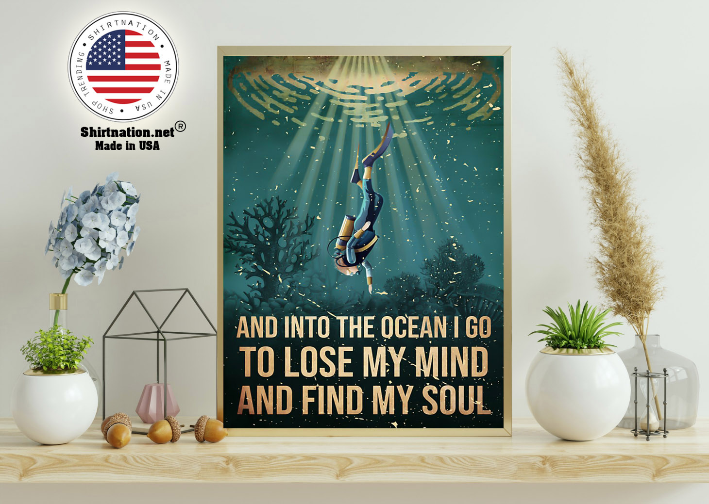 Scuba diving and into the ocean I go to lose my mind and find my soul poster 11