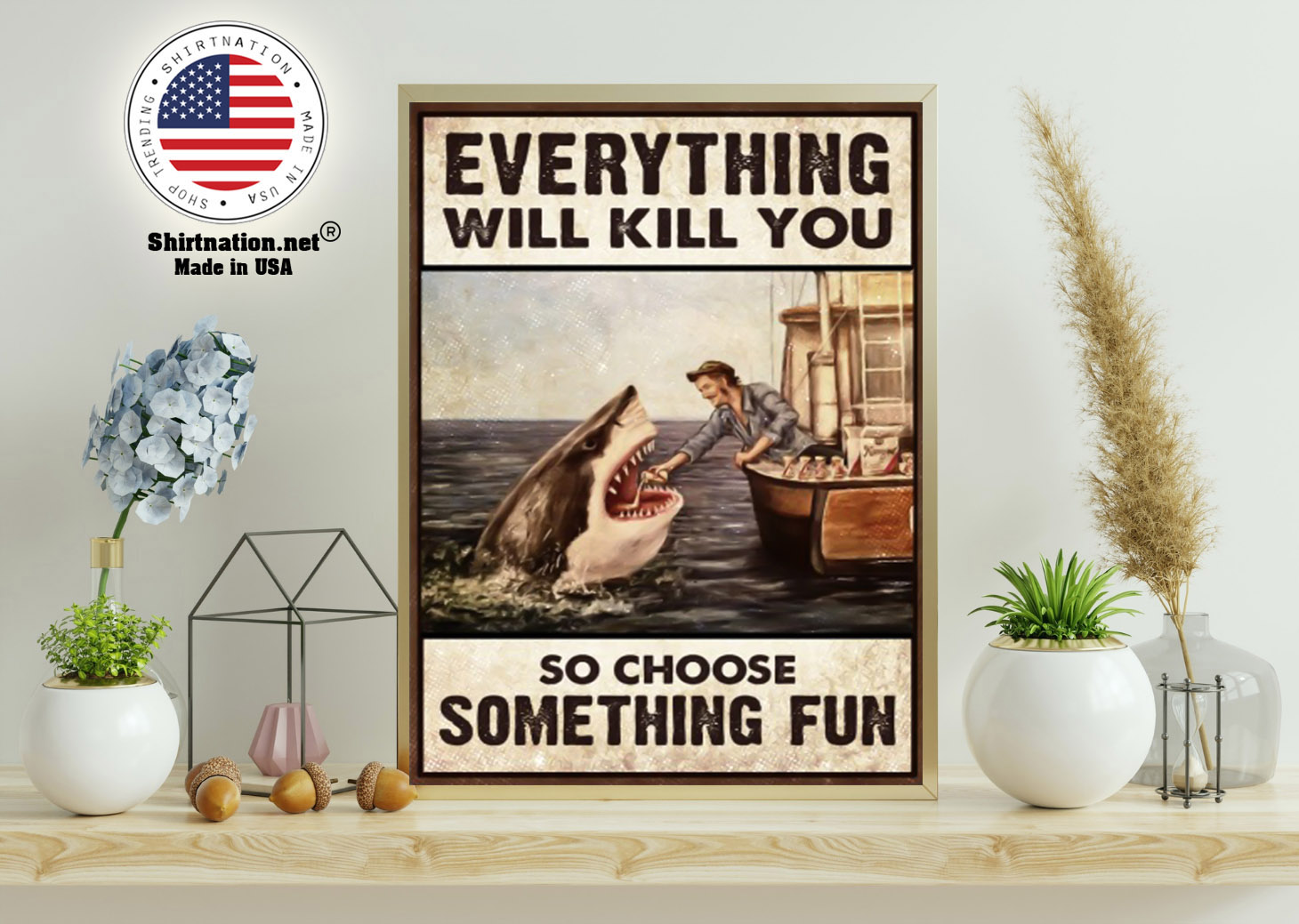 Shark everything will kill you so choose something fun poster 11