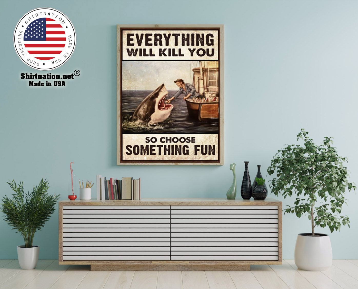 Shark everything will kill you so choose something fun poster 12