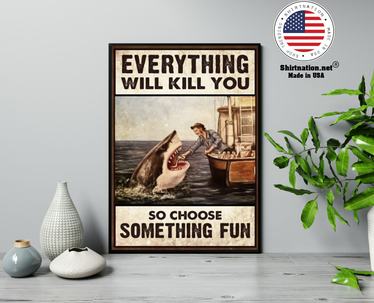 Shark everything will kill you so choose something fun poster 13