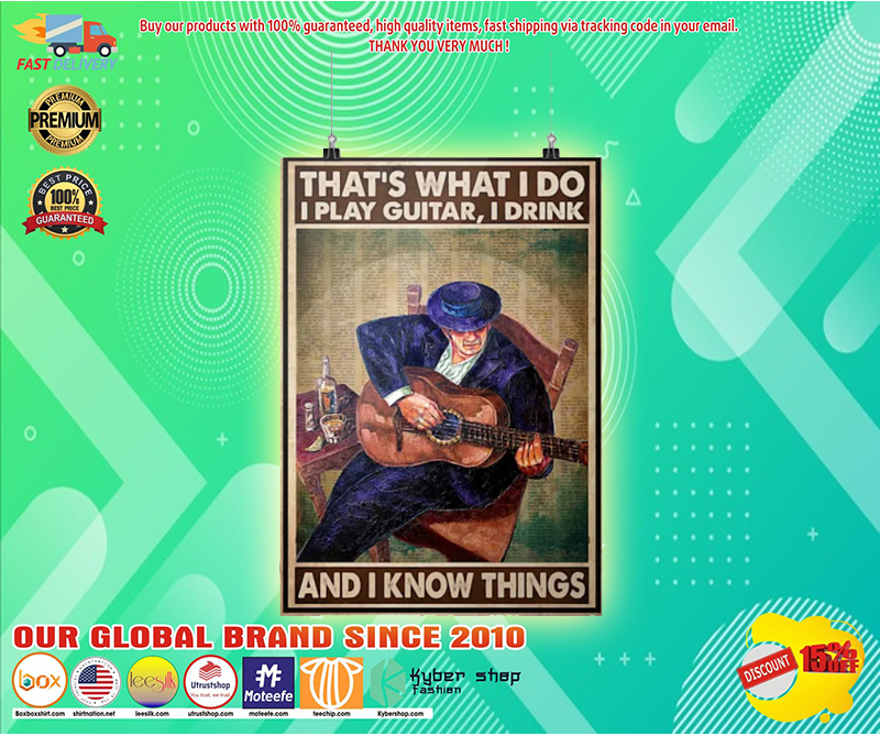 Thats what I do I play guitar I drink and I know things poster 3