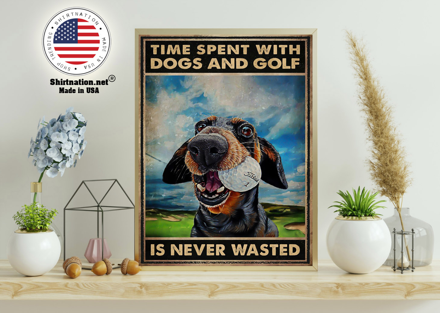 Time spent with dogs and golf is never wasted poster 11 1