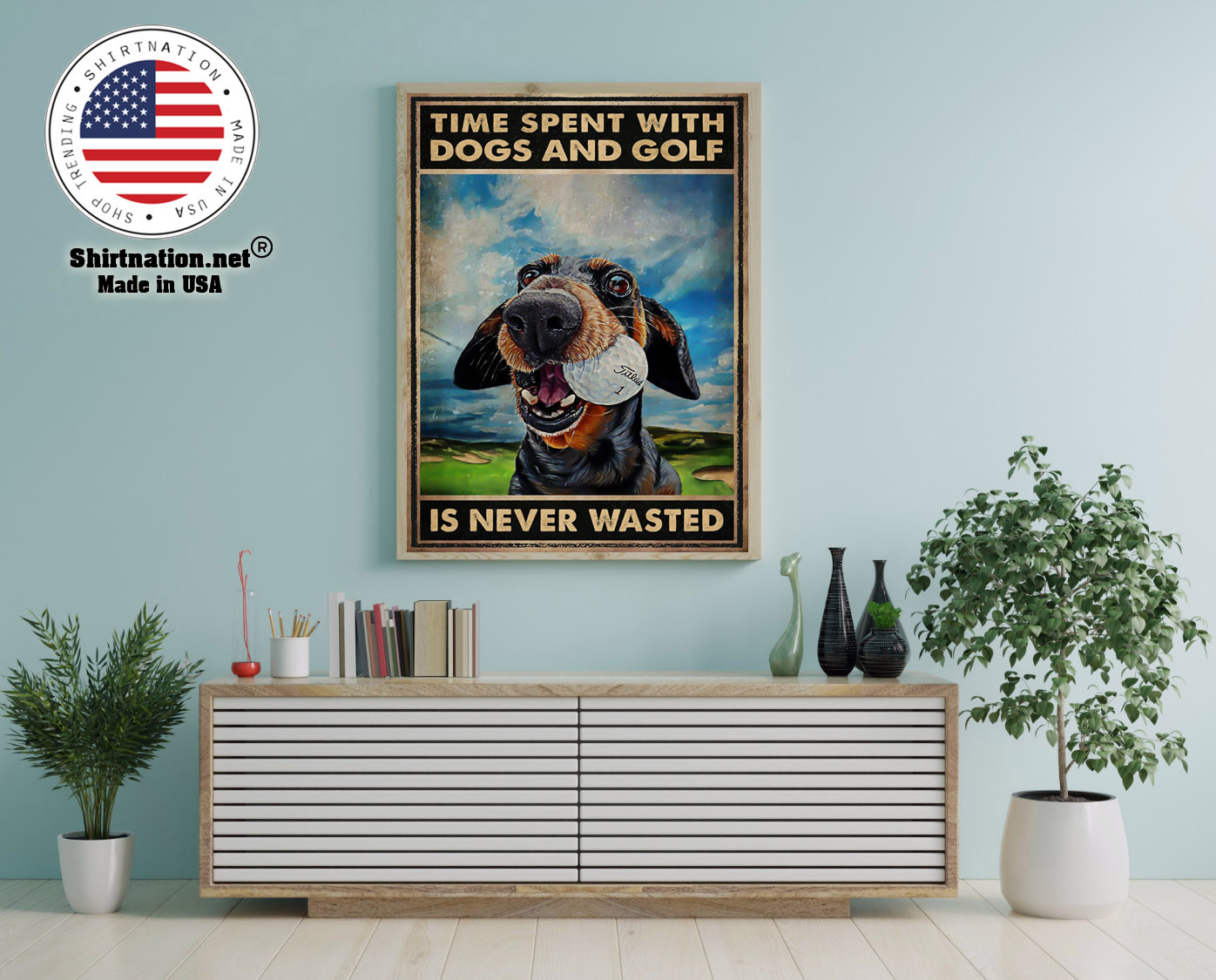 Time spent with dogs and golf is never wasted poster 12 1