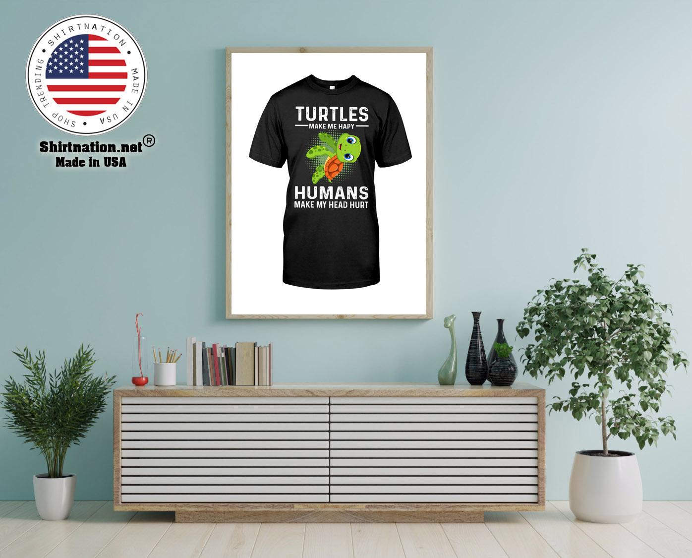 Turtles make me hapy humans make my head hurt shirt 12