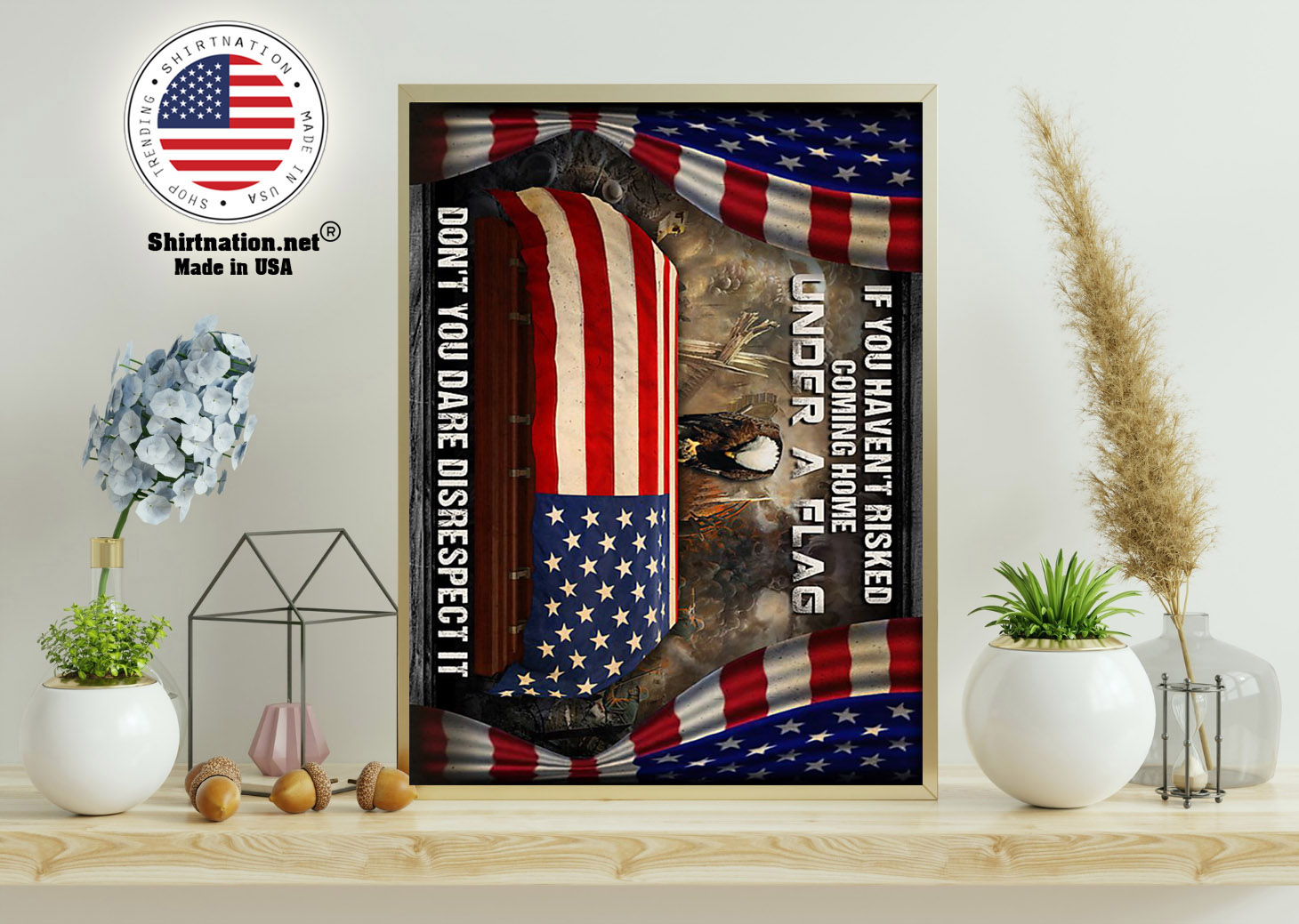 Veteran If you havent risked coming home under a flag poster 11
