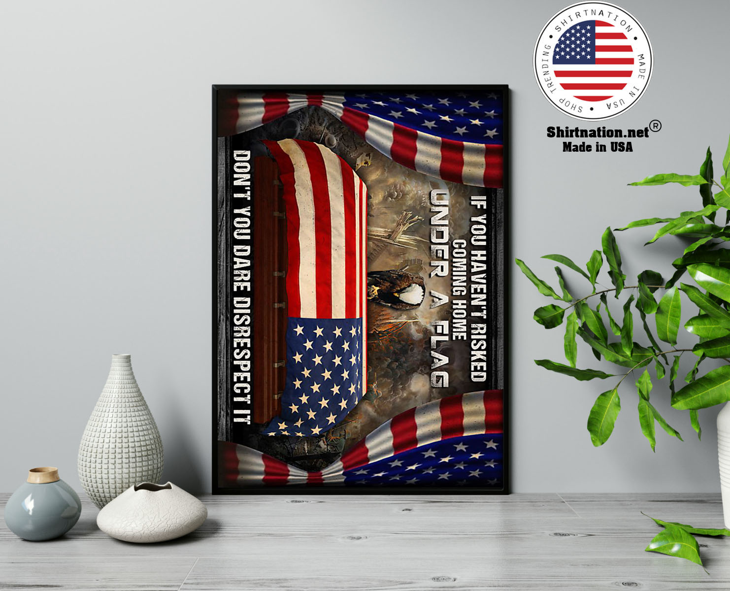 Veteran If you havent risked coming home under a flag poster 13