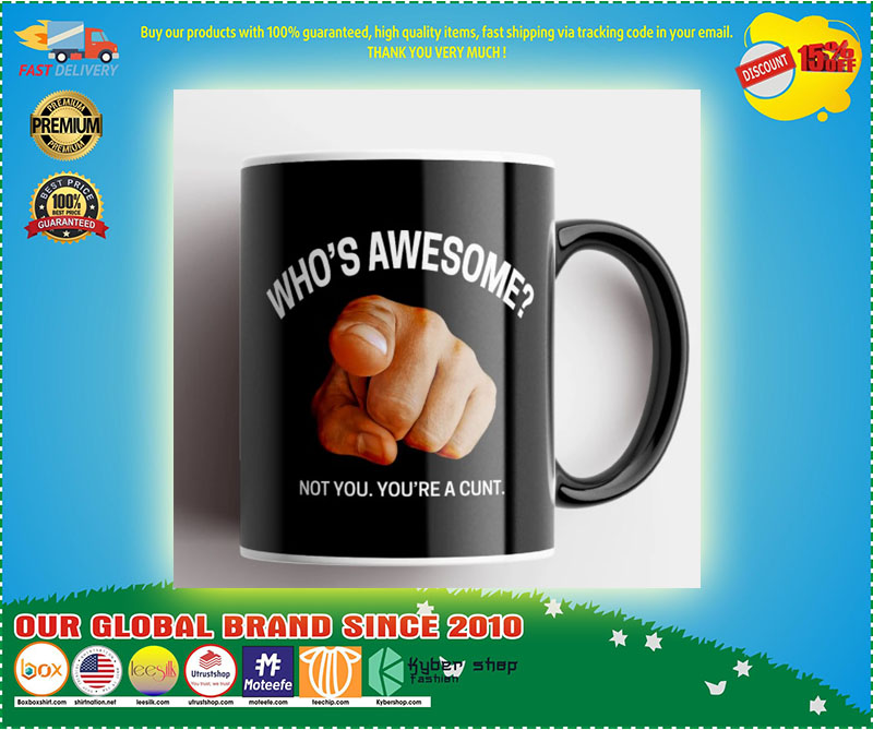 Whos awesome not you youre a cunt mug 1