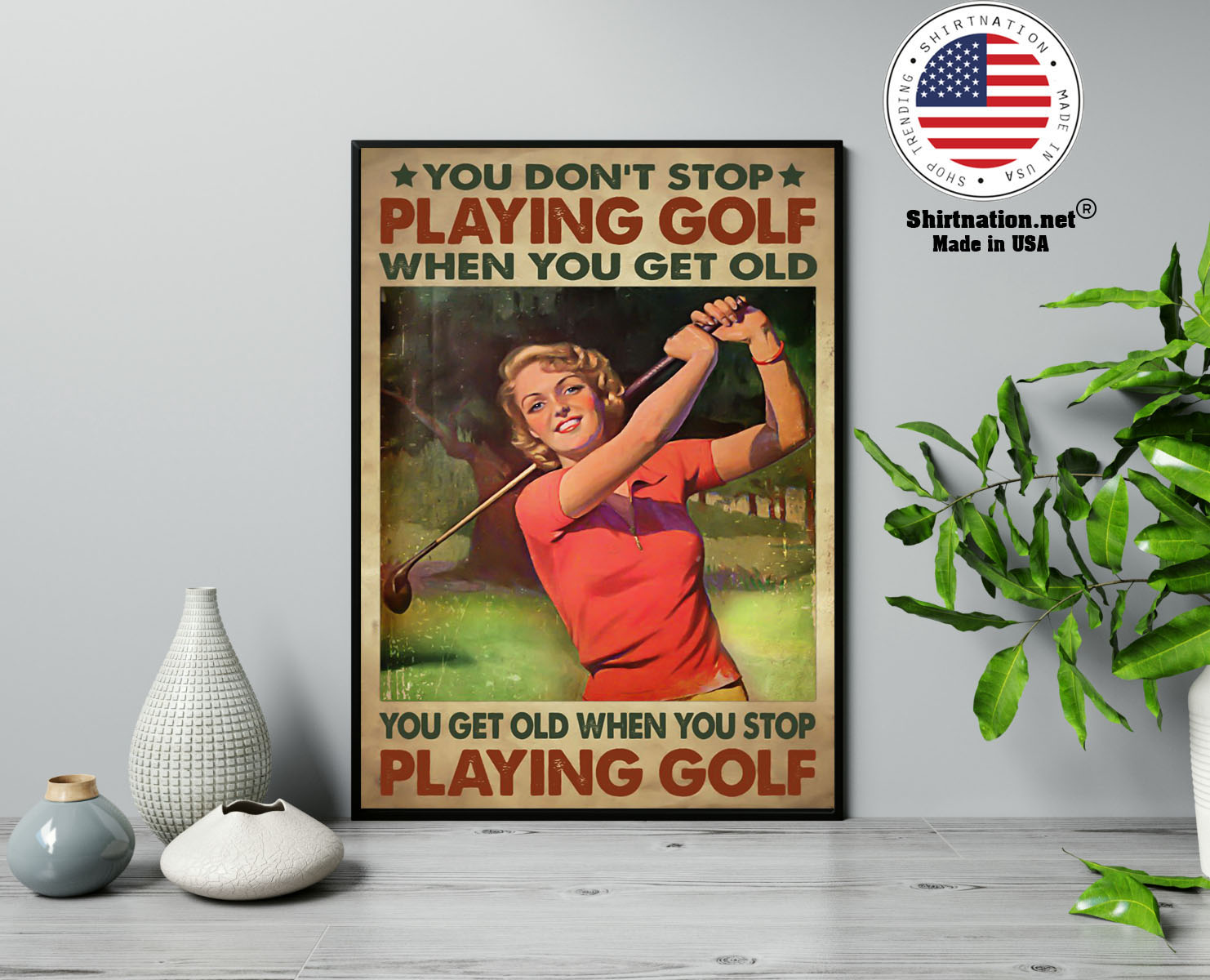Woman You dont stop playing golf when you get old poster 23