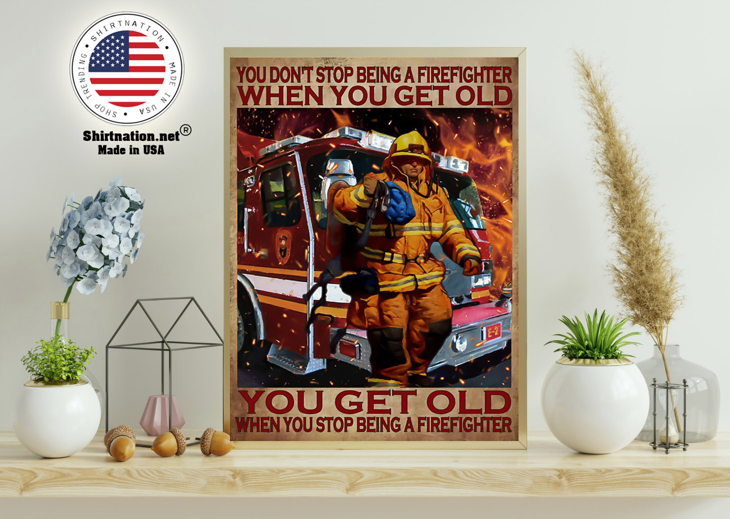 You dont stop being a firefighter when you get old poster 11