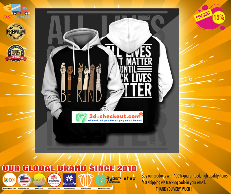 Be kind all lives cant matter until 3d print hoodie2