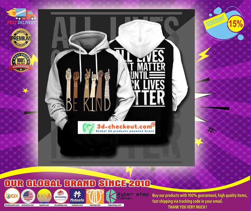 Be kind all lives cant matter until 3d print hoodie1