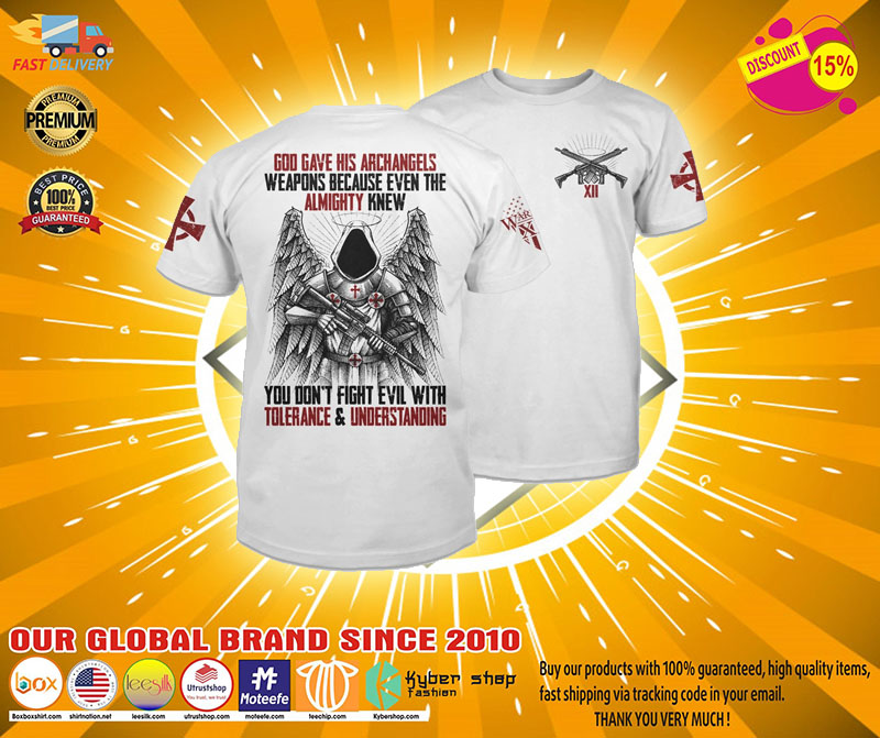 God gave his archangels weapons because wven the almighty knew T shirt21