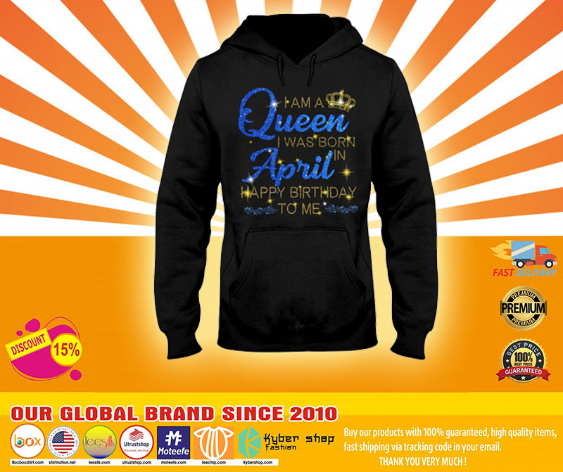 I am a queen I was born in April Happy Birthday to me 3D hoodie4