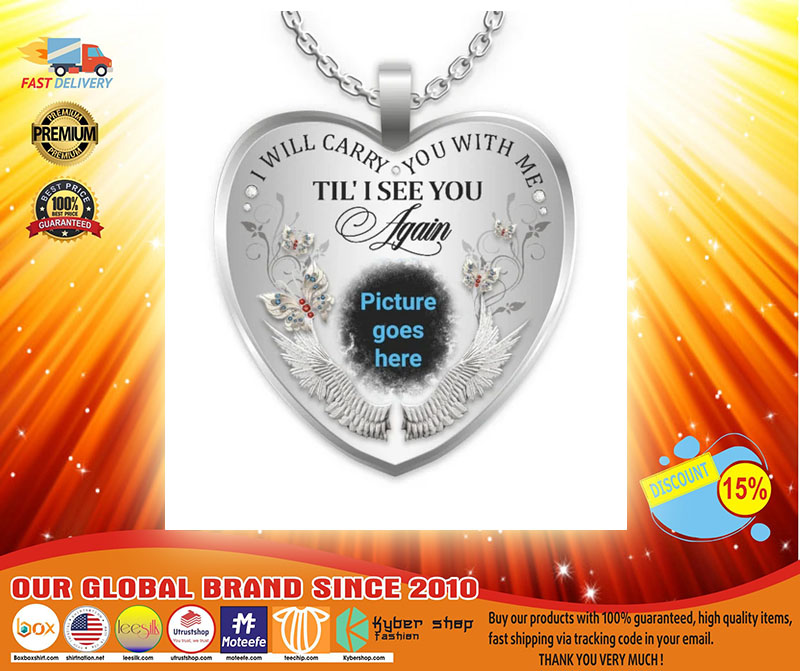 I will carry you with me Till I see you again custom picture necklace3