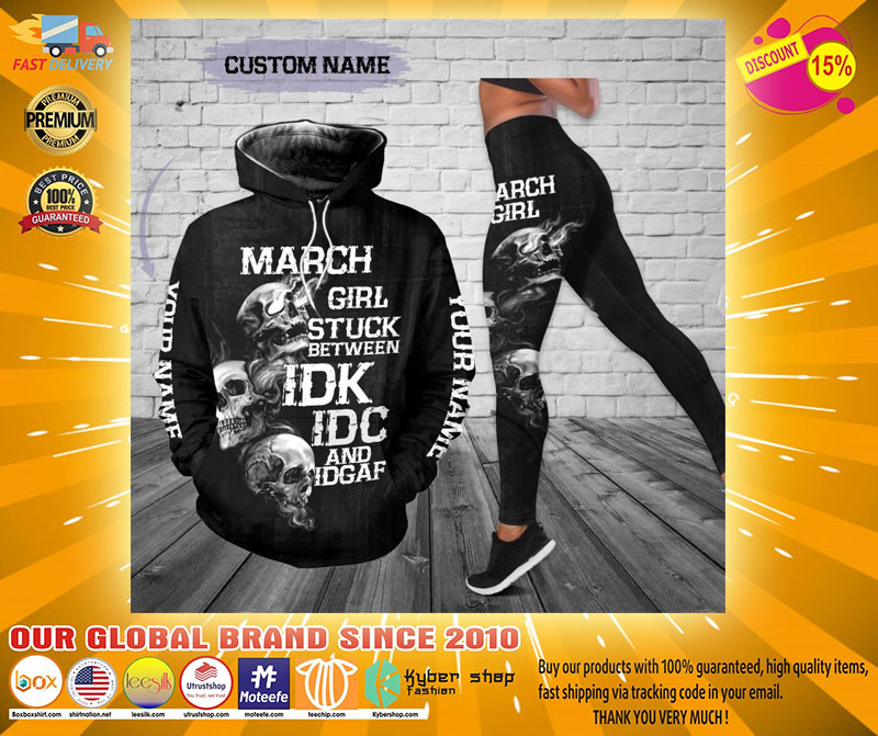 March girl stuck between IDK IDC and IDGAF custom name 3D hoodie and legging4