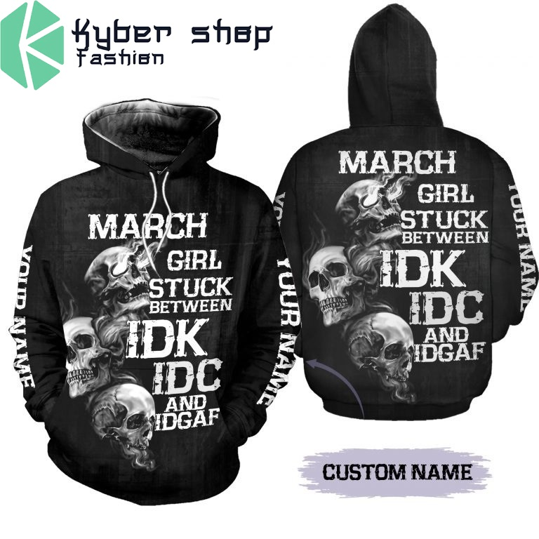 March girl stuck between IDK IDC and IDGAF custom name 3D hoodie and legging2