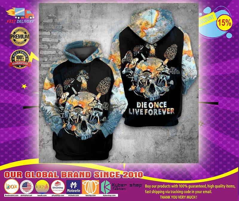 Mushroom Skull Die once live forever 3D hoodie1
