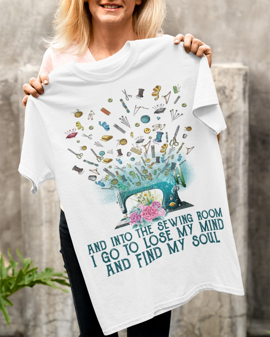 And Into The Sewing Boom I Go To Lose My Mind And Find My Soul Shirt1