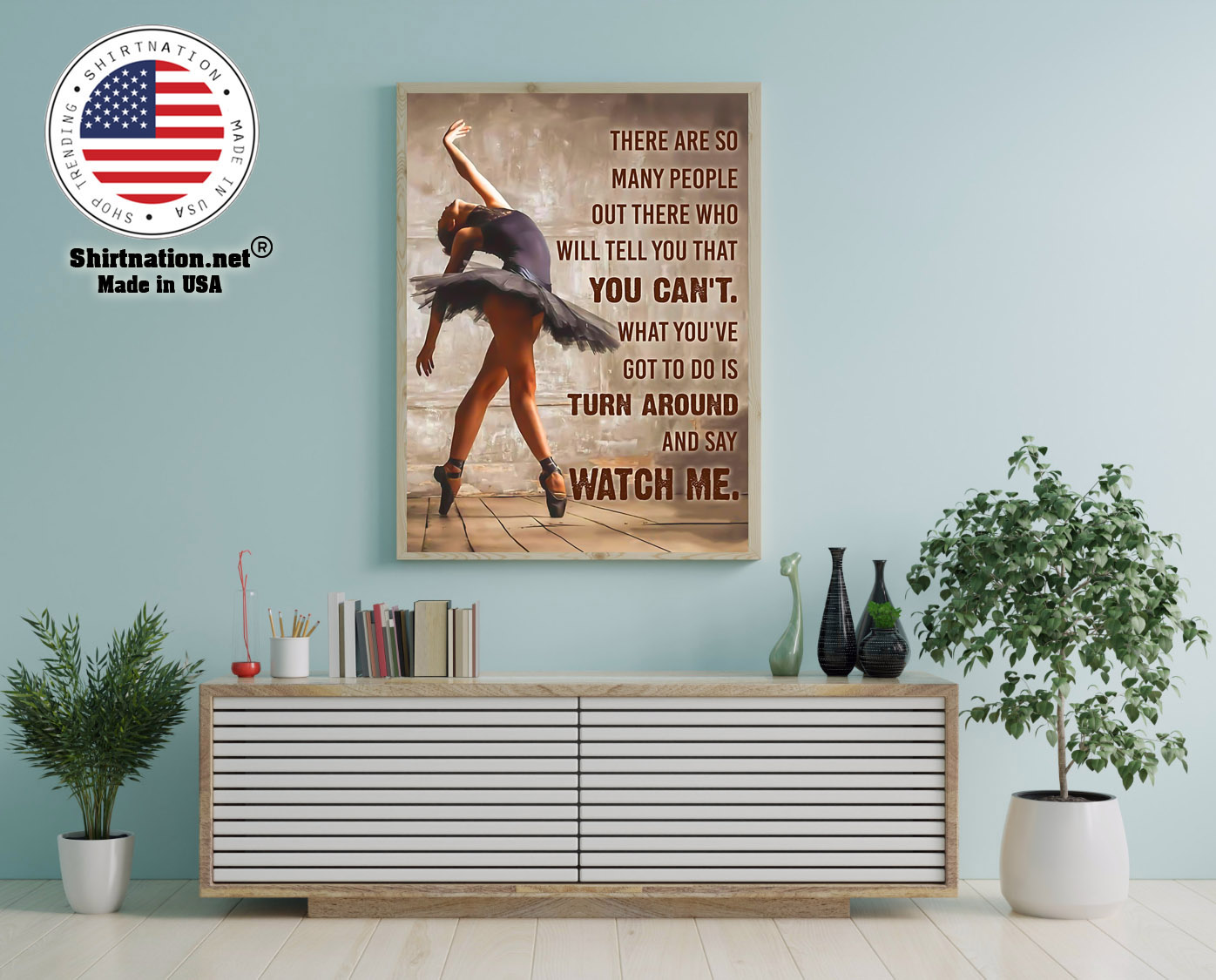 Ballet dancer there are so many people out there who will tell you that you cant poster 12