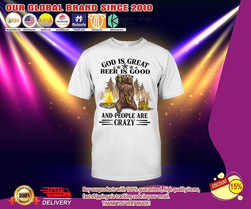 Bear God Is Great Beer Is Good And People Are Crazy Shirt 2
