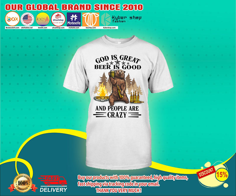Bear God Is Great Beer Is Good And People Are Crazy Shirt 4 1