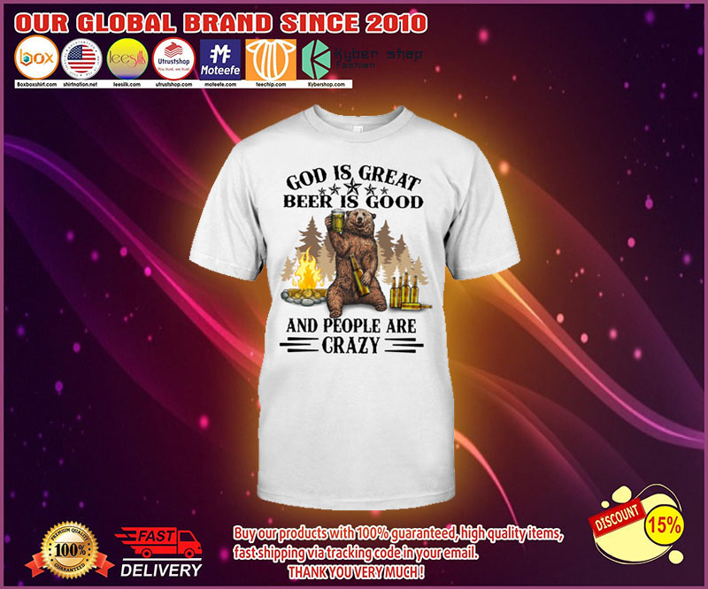 Bear God Is Great Beer Is Good And People Are Crazy Shirt 5 1