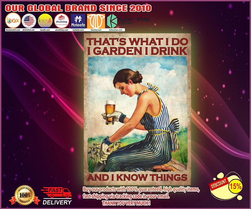 Beer Thats what I do I garden I drink and I know things poster 4