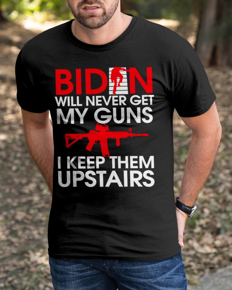 Biden Will Never Get My Guns I Keep Them Upstairs Shirt3