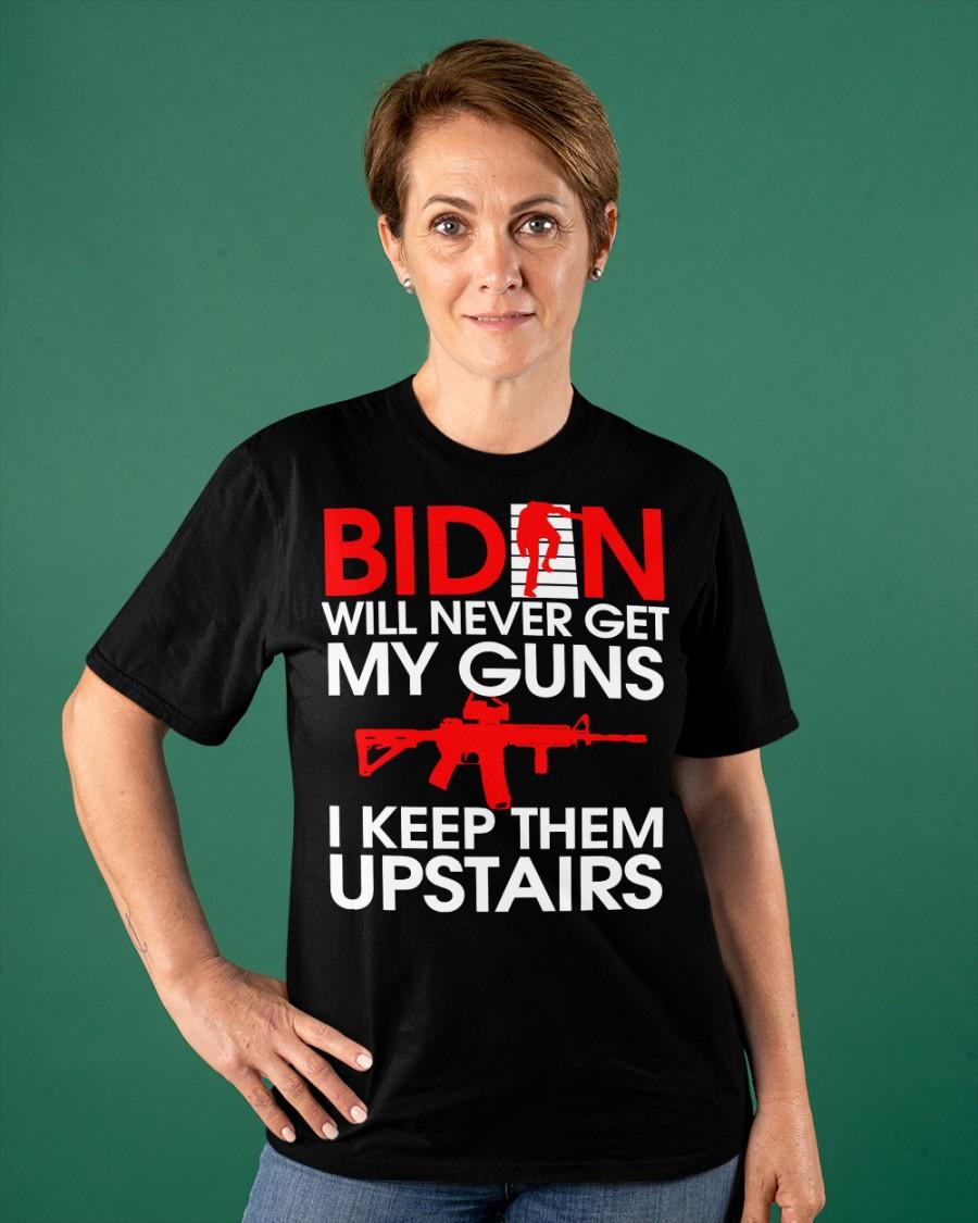 Biden Will Never Get My Guns I Keep Them Upstairs Shirt6