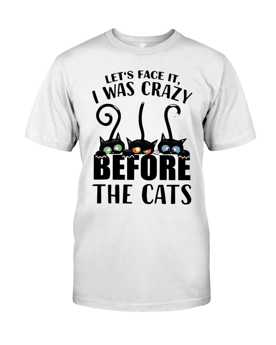 Cat Lets Face It I Was Crazy Before The Cats Shirt3