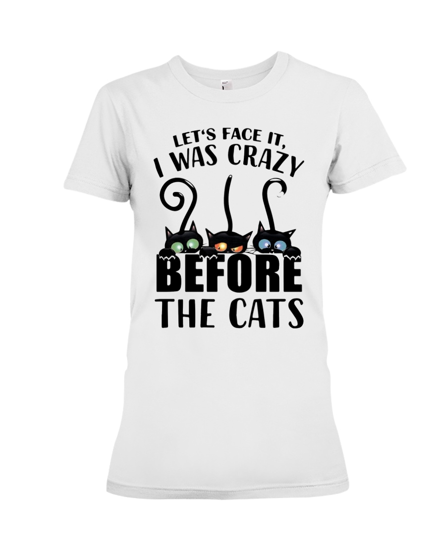 Cat Lets Face It I Was Crazy Before The Cats Shirt4
