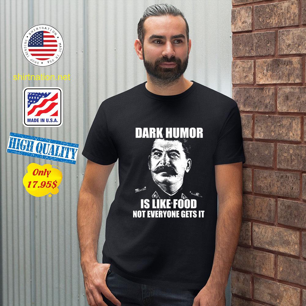 Dark humor is like food not everyone gets it Shirt34
