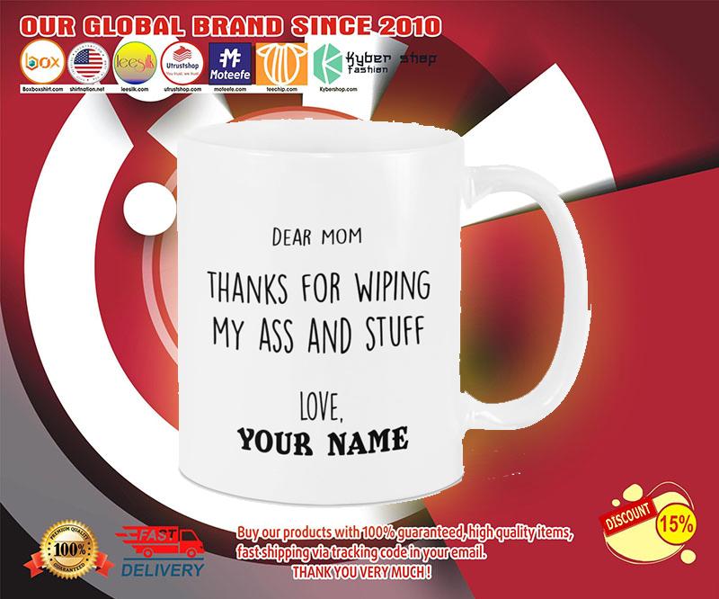 Dear mom thanks for wiping my ass and stuff love custom name mug 2